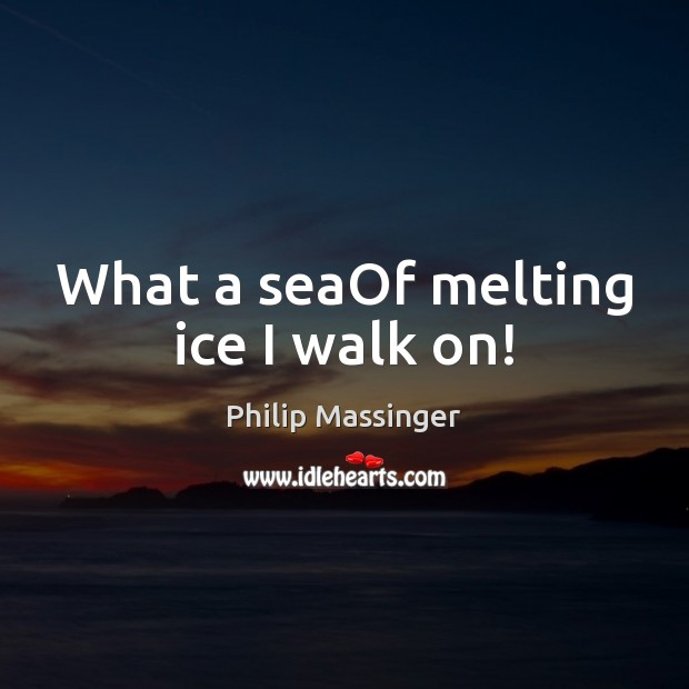 What a seaOf melting ice I walk on! Image