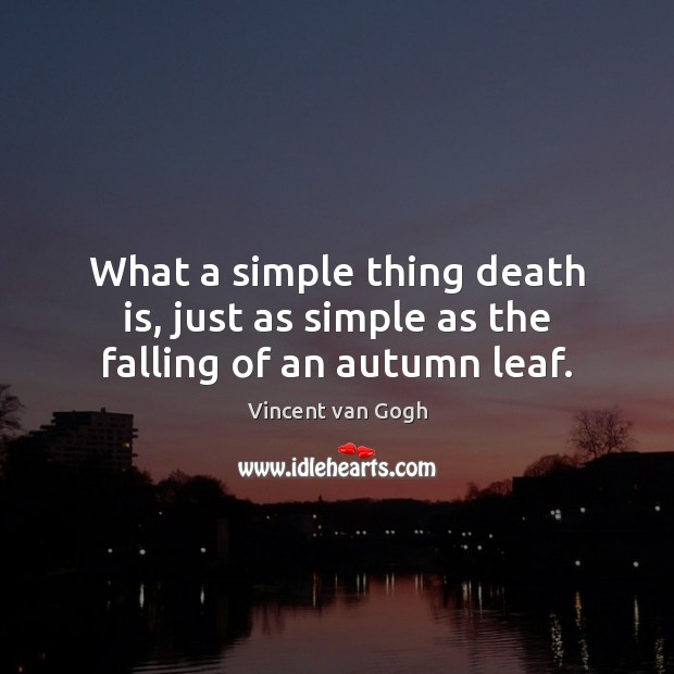 Image, What a simple thing death is, just as simple as the falling of an autumn leaf.