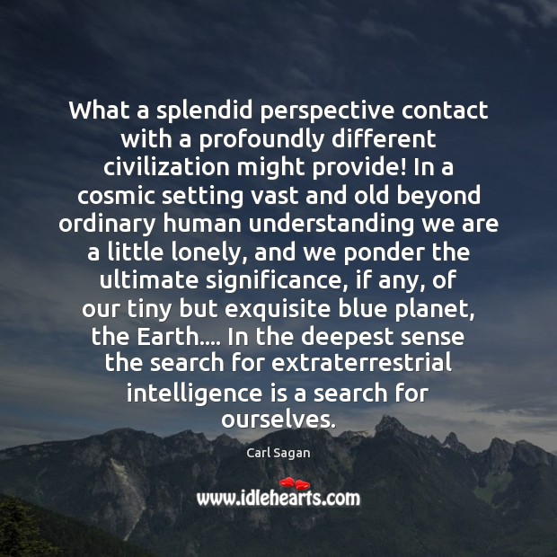 What a splendid perspective contact with a profoundly different civilization might provide! Intelligence Quotes Image