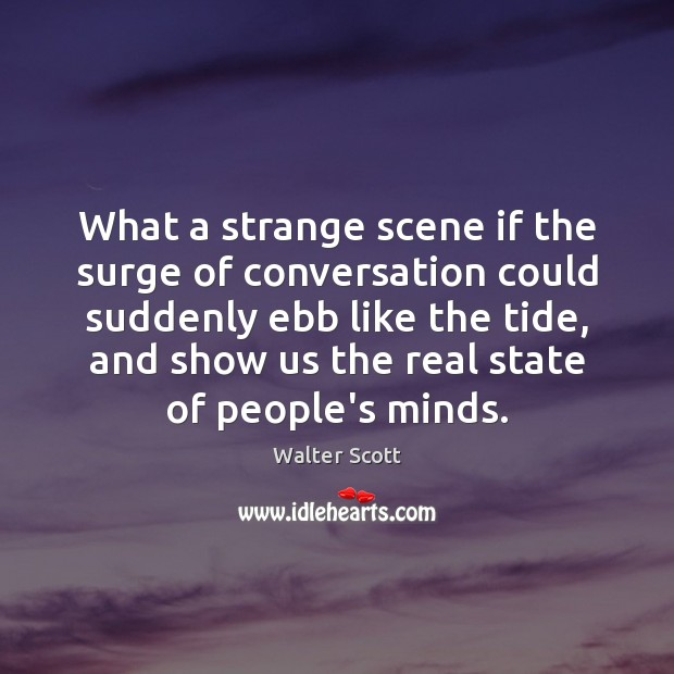 What a strange scene if the surge of conversation could suddenly ebb Walter Scott Picture Quote