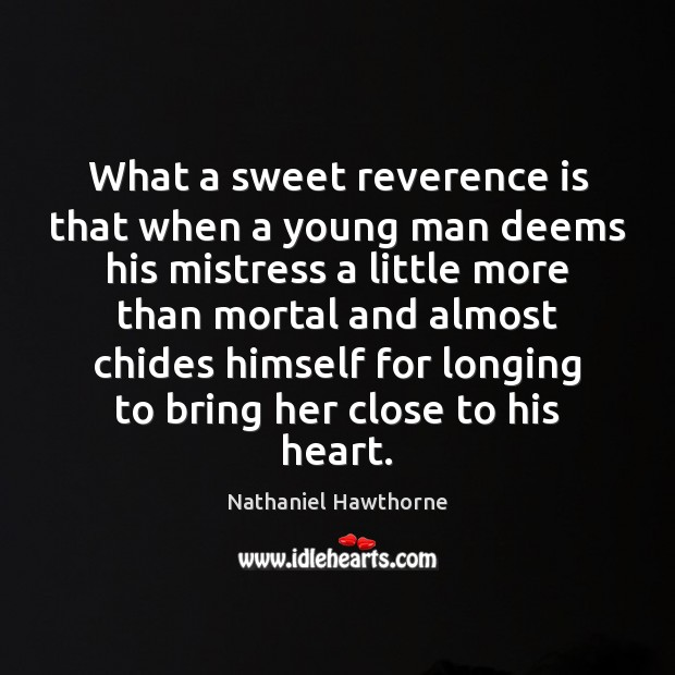 What a sweet reverence is that when a young man deems his Nathaniel Hawthorne Picture Quote