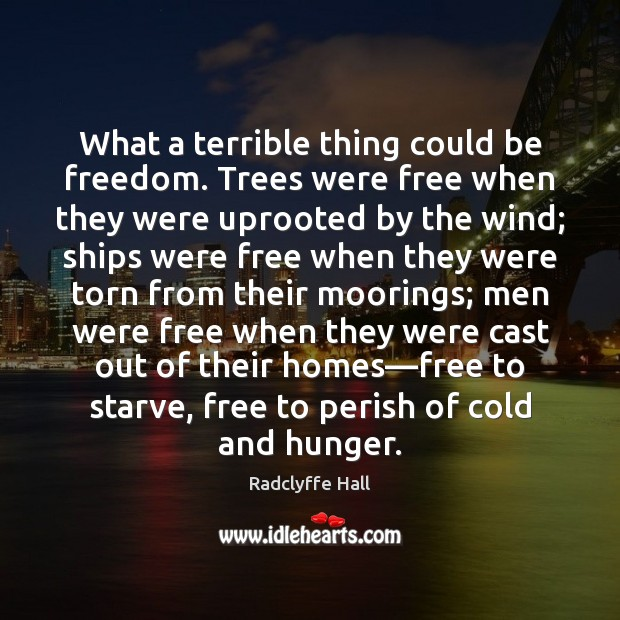 Image, What a terrible thing could be freedom. Trees were free when they