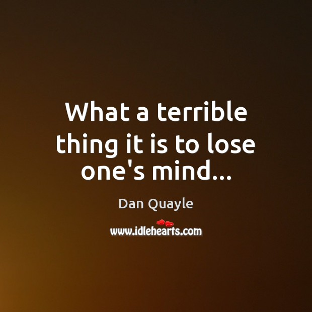 What a terrible thing it is to lose one's mind… Image