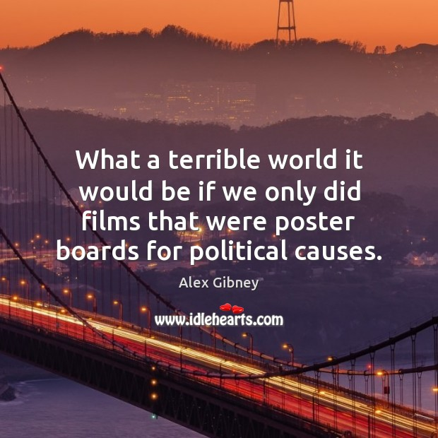 Image, What a terrible world it would be if we only did films