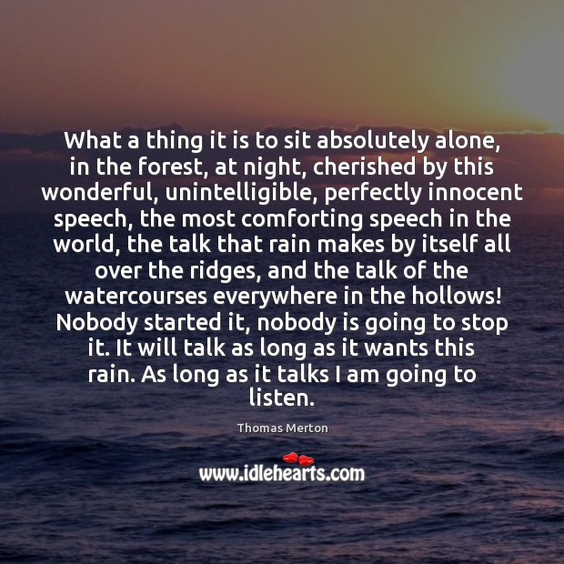 What a thing it is to sit absolutely alone, in the forest, Thomas Merton Picture Quote