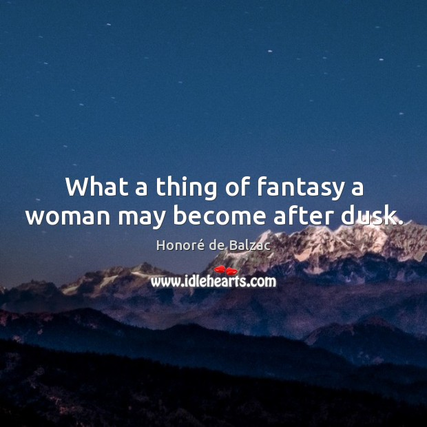 Image, What a thing of fantasy a woman may become after dusk.