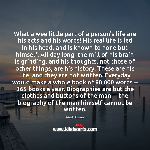 What a wee little part of a person's life are his acts Image