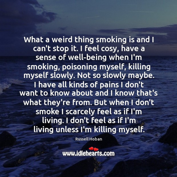 What a weird thing smoking is and I can't stop it. I Smoking Quotes Image