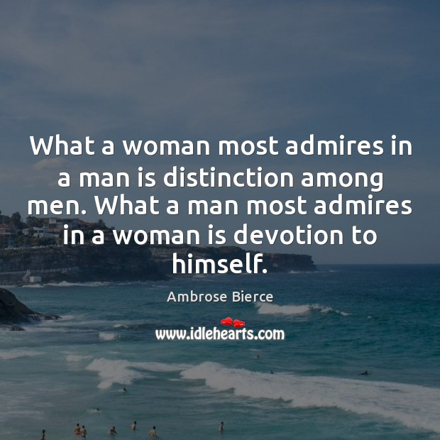 What a woman most admires in a man is distinction among men. Ambrose Bierce Picture Quote
