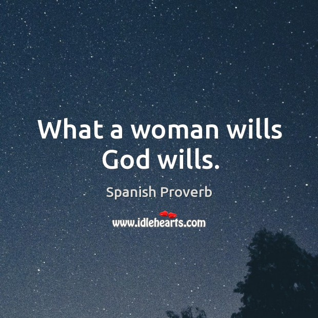 Image, What a woman wills God wills.