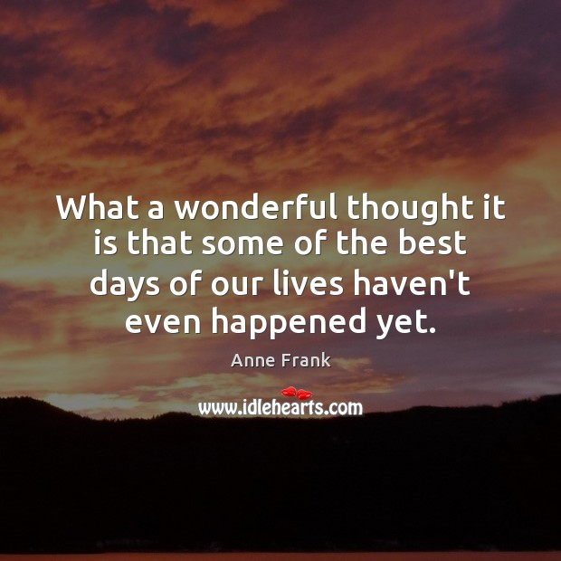 Image, What a wonderful thought it is that some of the best days