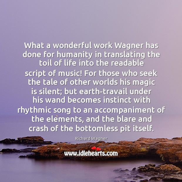 What a wonderful work Wagner has done for humanity in translating the Richard Wagner Picture Quote