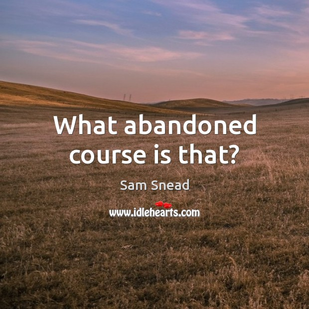 Image, What abandoned course is that?