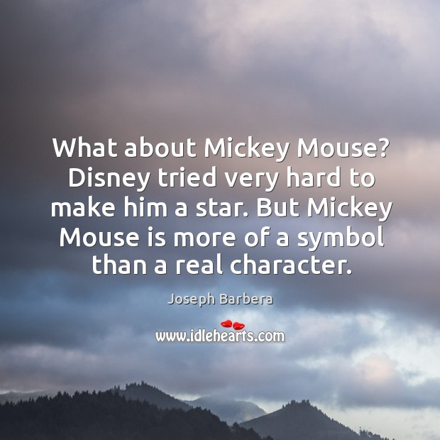 What about mickey mouse? disney tried very hard to make him a star. Image