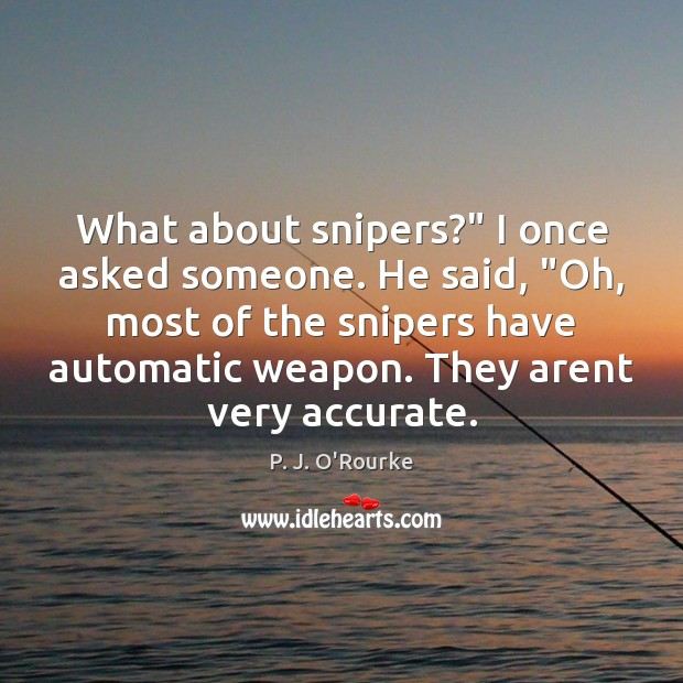 "Image, What about snipers?"" I once asked someone. He said, ""Oh, most of"