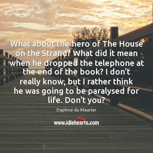 What about the hero of The House on the Strand? What did Daphne du Maurier Picture Quote