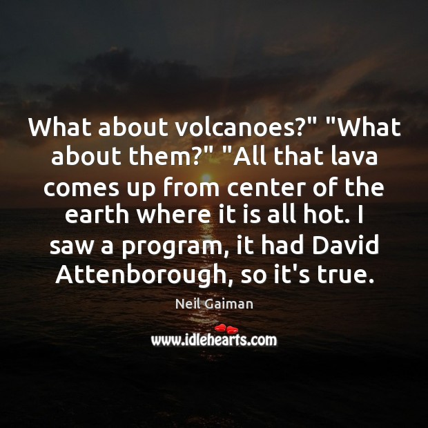 """What about volcanoes?"""" """"What about them?"""" """"All that lava comes up from Image"""