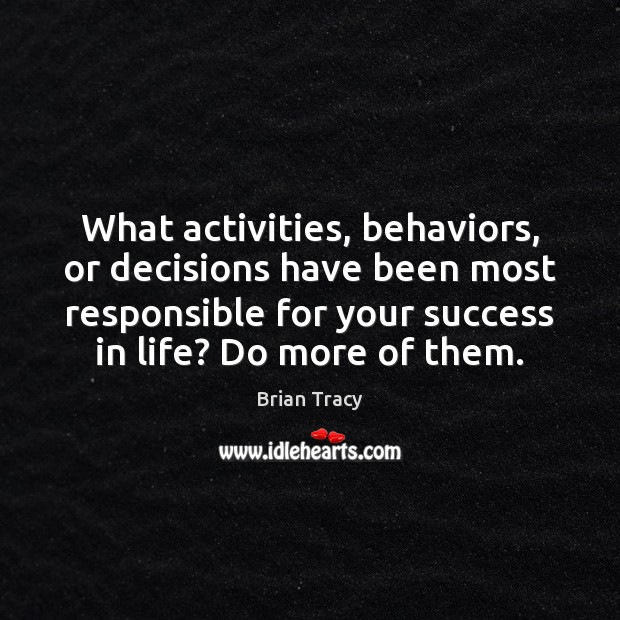 What activities, behaviors, or decisions have been most responsible for your success Image