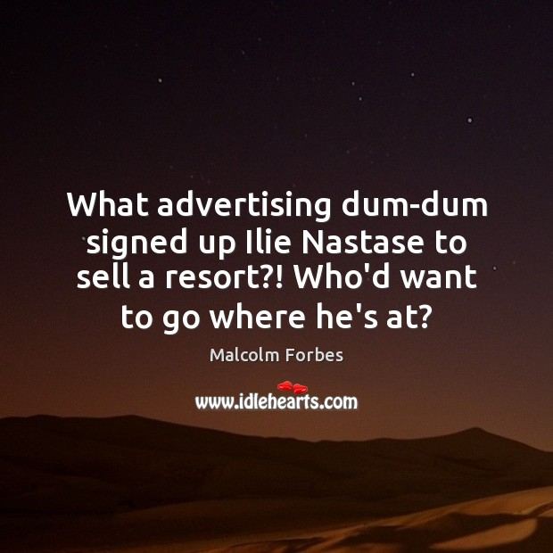 What advertising dum-dum signed up Ilie Nastase to sell a resort?! Who'd Image