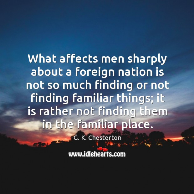 What affects men sharply about a foreign nation is not so much finding or not finding familiar things; Image