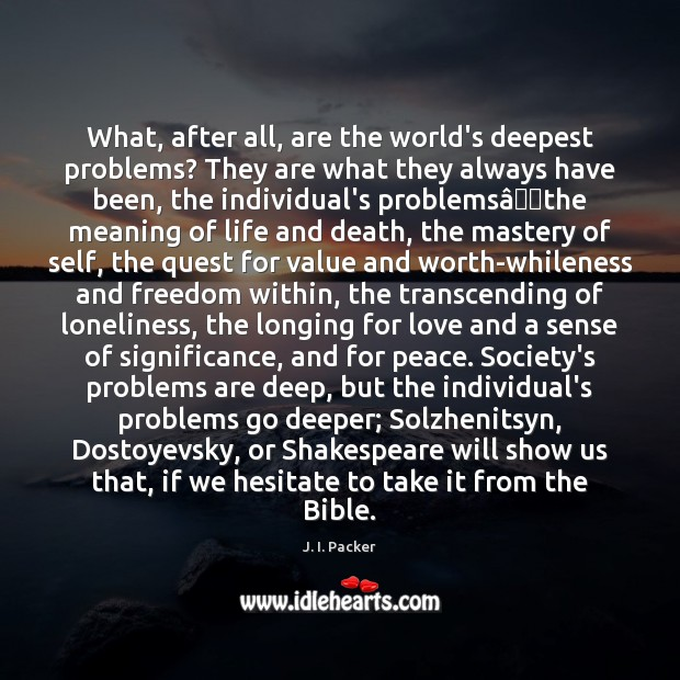 What, after all, are the world's deepest problems? They are what they J. I. Packer Picture Quote