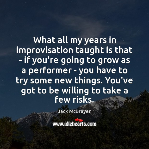 What all my years in improvisation taught is that – if you're Image
