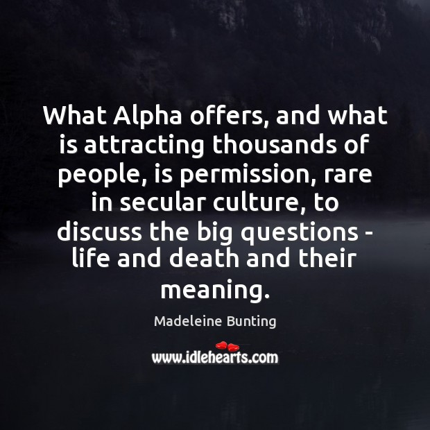 What Alpha offers, and what is attracting thousands of people, is permission, Image
