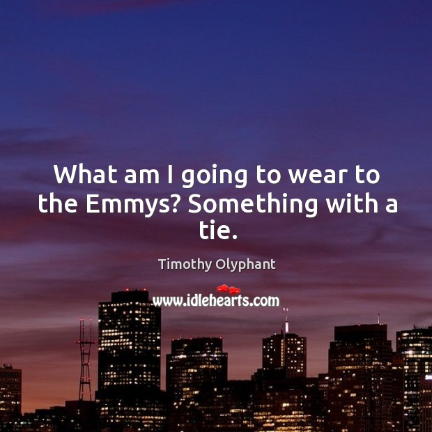 What am I going to wear to the emmys? something with a tie. Image