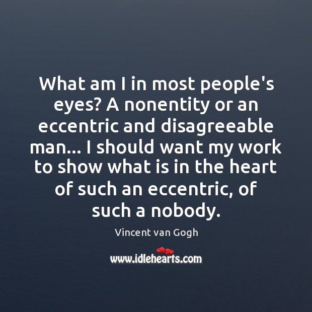 What am I in most people's eyes? A nonentity or an eccentric Image