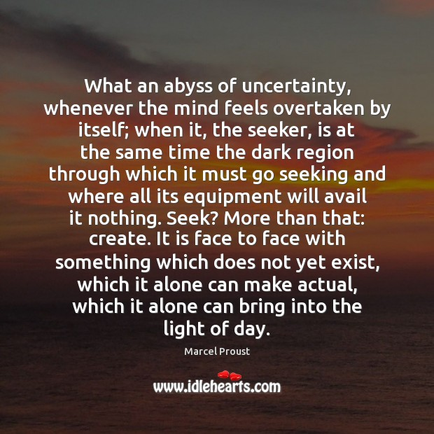 Image, What an abyss of uncertainty, whenever the mind feels overtaken by itself;