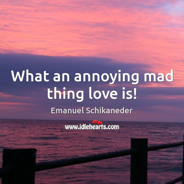 What an annoying mad thing love is! Image