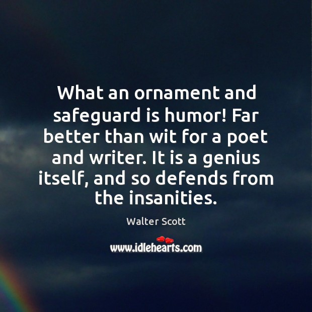What an ornament and safeguard is humor! Far better than wit for Walter Scott Picture Quote