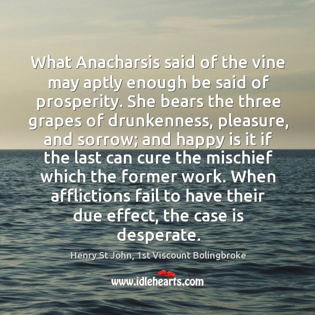 Image, What Anacharsis said of the vine may aptly enough be said of