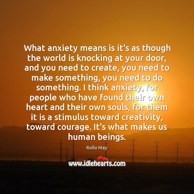 What anxiety means is it's as though the world is knocking at Image