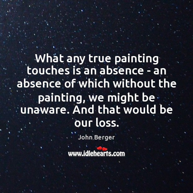 Image, What any true painting touches is an absence – an absence of