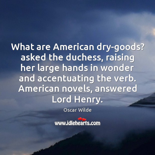 Image, What are American dry-goods? asked the duchess, raising her large hands in