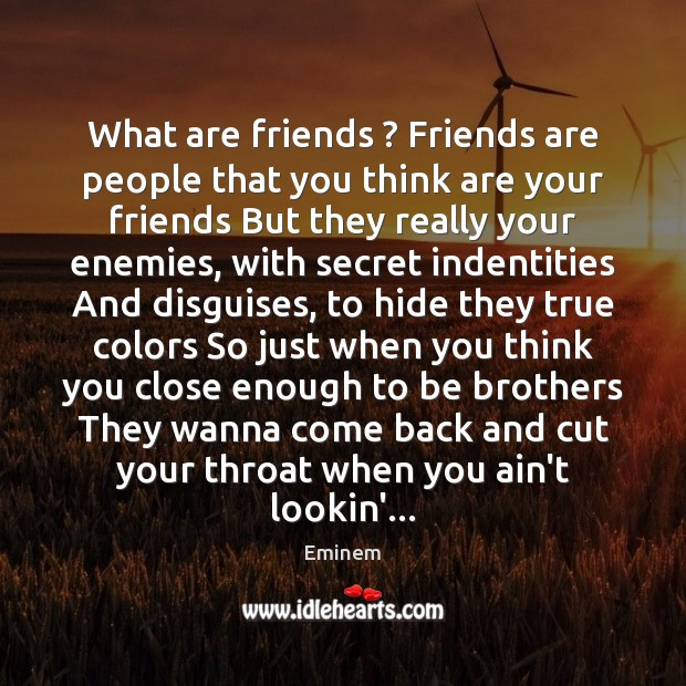 What are friends ? Friends are people that you think are your friends Image