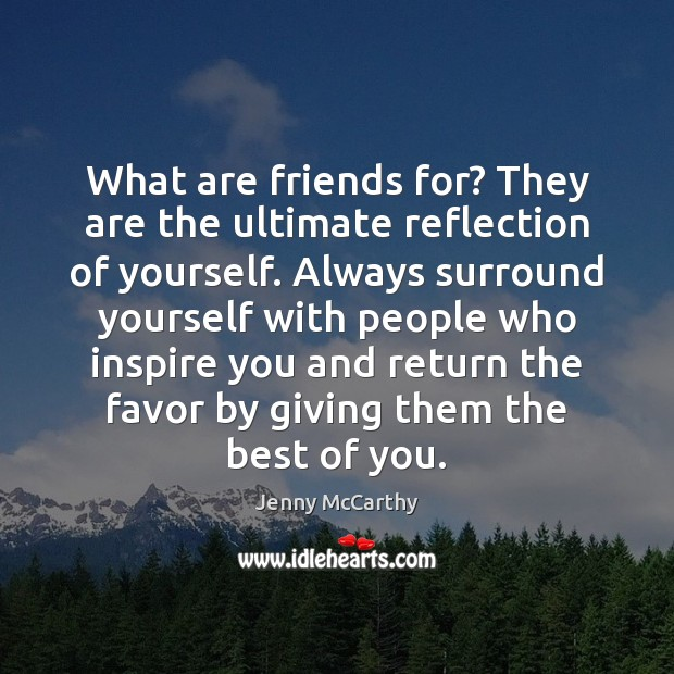 What are friends for? They are the ultimate reflection of yourself. Always Jenny McCarthy Picture Quote