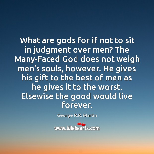 What are Gods for if not to sit in judgment over men? Image
