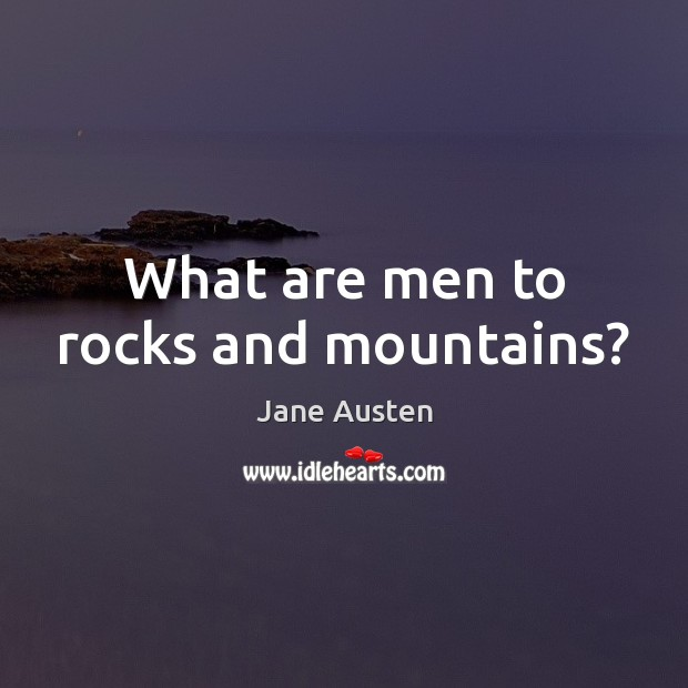 Image, What are men to rocks and mountains?