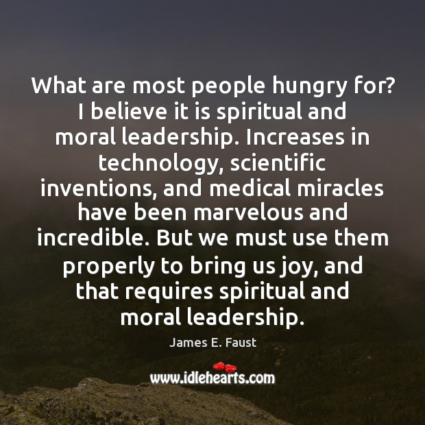 What are most people hungry for? I believe it is spiritual and James E. Faust Picture Quote