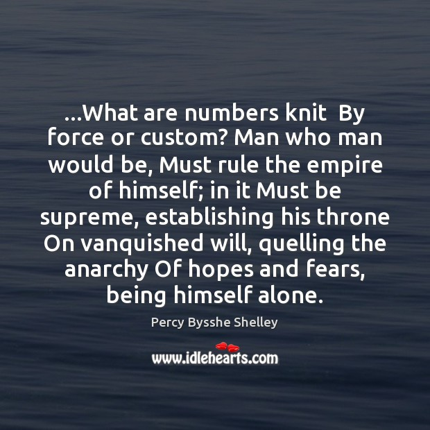…What are numbers knit  By force or custom? Man who man would Image
