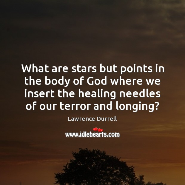 Lawrence Durrell Picture Quote image saying: What are stars but points in the body of God where we