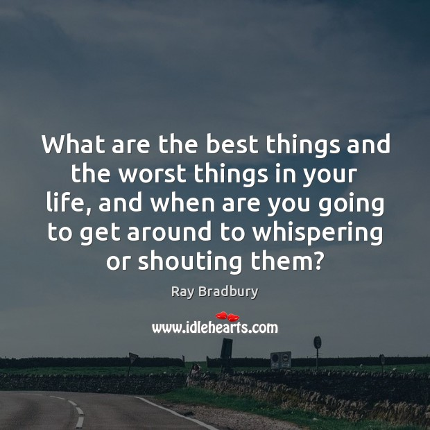 Image, What are the best things and the worst things in your life,
