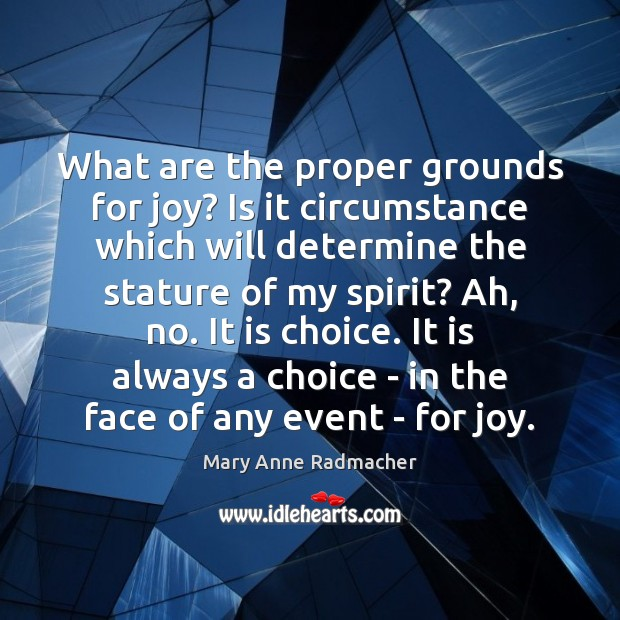 What are the proper grounds for joy? Is it circumstance which will Mary Anne Radmacher Picture Quote