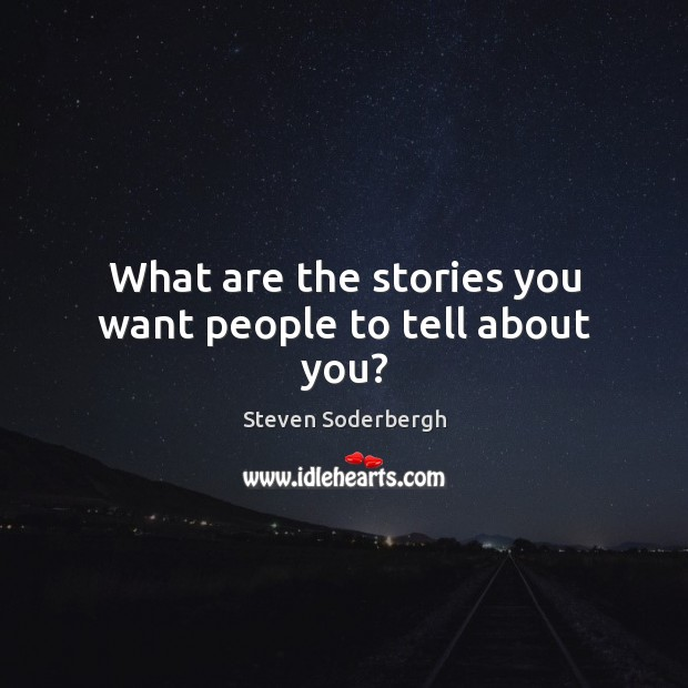 What are the stories you want people to tell about you? Image