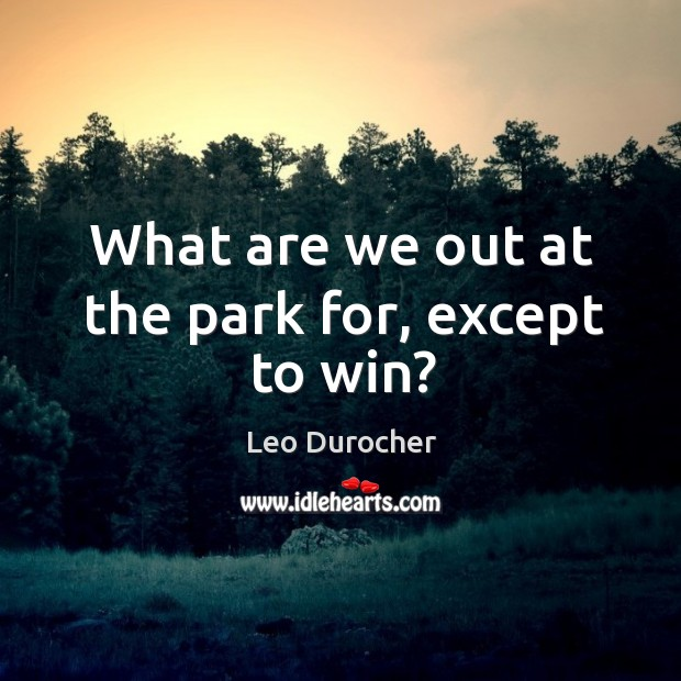 What are we out at the park for, except to win? Image
