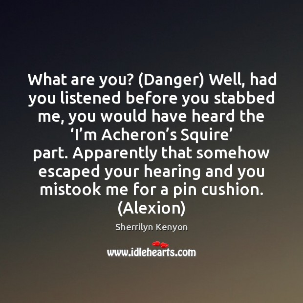 What are you? (Danger) Well, had you listened before you stabbed me, Image