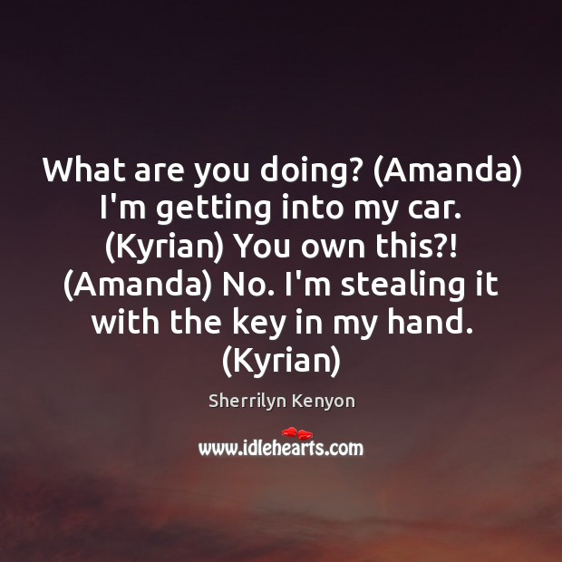 What are you doing? (Amanda) I'm getting into my car. (Kyrian) You Image