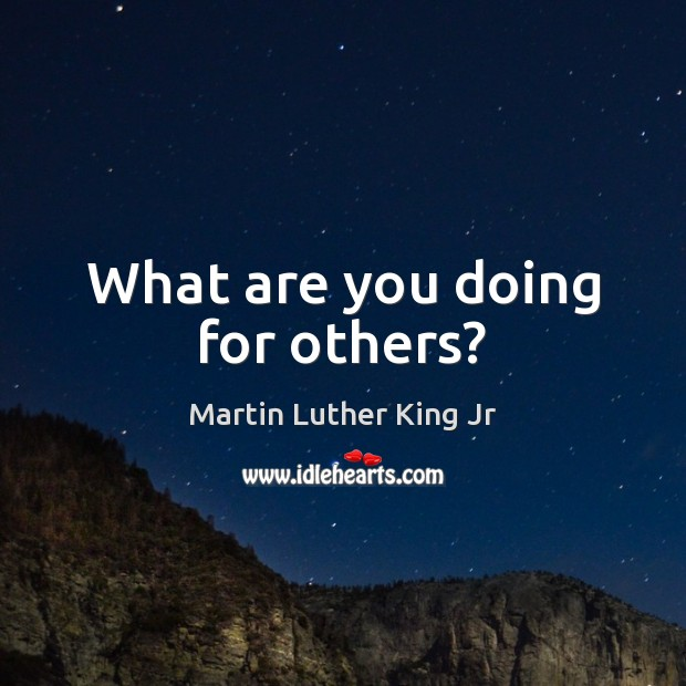 Image, What are you doing for others?